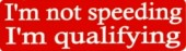 I'm not speeding I'm qualifying  - Product Image