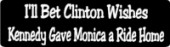 I'll Bet Clinton Wishes Kennedy Gave Monica a Ride Home - Product Image