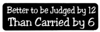 Better to be Judged by 12 Than Carried by 6 - Product Image