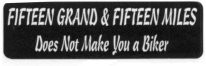 FIFTEEN GRAND & FIFTEEN MILES Does Not Make You a Biker - Product Image