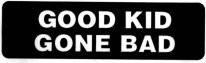 GOOD KID GONE BAD - Product Image