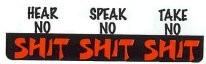 HEAR NO SHIT - SPEAK NO SHIT - TAKE NO SHIT - Product Image