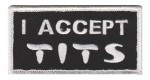 "I Accept Tits Biker Patch3 1/2 "" x 1 1/4 ""FREE SHIPPING - Product Image"