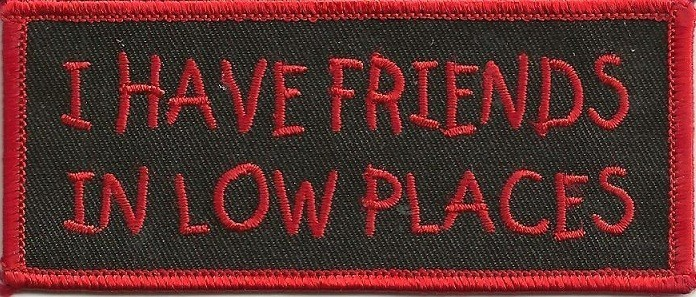 """I HAVE FRIENDS  IN LOW PLACESBiker Patch4 1/2 """" x 1 3/4 """" Available in 2 ColorsFREE SHIPPING - Product Image"""