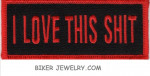 """I LOVE THIS SHIT  Motorcylce Biker Patch  1 1/2 """" x 4""""  Two Color Choices  FREE SHIPPING - Product Image"""