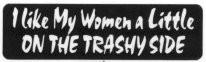 I Like My Women a Little ON THE TRASHY SIDE - Product Image