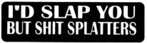 I'D SLAP YOU BUT SHIT SPLATTERS - Product Image