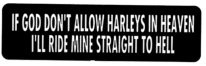 IF GOD DON'T ALLOW HARLEYS IN HEAVEN I'LL RIDE MINE STRAIGHT TO HELL - Product Image