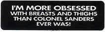 I'M MORE OBSESSED WITH BREASTS AND THIGHS THAN COLONEL SANDERS EVER WAS! - Product Image