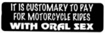 IT IS CUSTOMARY TO PAY FOR MOTORCYCLE RIDES WITH ORAL SEX - Product Image