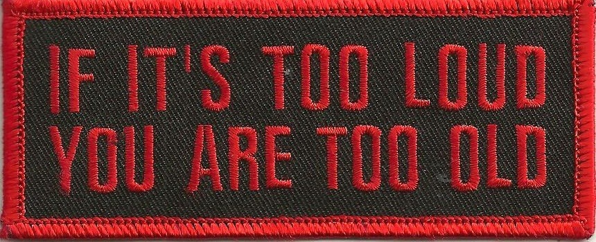 """If It's Too Loud You Are Too Old Biker Patch4 1/2 """" x 2""""FREE SHIPPING - Product Image"""