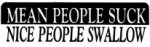 MEAN PEOPLE SUCK NICE PEOPLE SWALLOW - Product Image