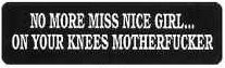 NO MORE MISS NICE GIRL...ON YOUR KNEES MOTHERFUCKER - Product Image