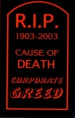 """R.I.P. 1903-2003 CAUSE OF DEATH...CORPORATE GREED2"""" x 3"""" - Product Image"""