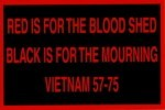 "RED IS FOR THE BLOOD SHEDBLACK IS FOR THE MOURNINGVIETNAM 57-752"" x 4"" - Product Image"