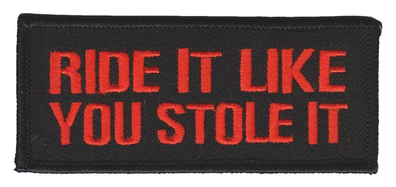 "Ride It Like You Stole It Biker Patch1 3/4 "" x 4"" 3 ColorsFREE SHIPPING - Product Image"