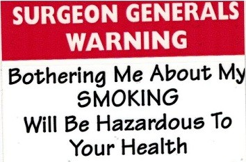 "SURGEON GENERALS WARNINGBothering Me About My SMOKING WILL Be Hazardous To Your Health 2"" x 3"" - Product Image"