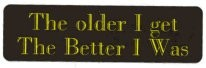 The older I get The Better I Was - Product Image