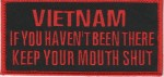 """VIETNAMIF YOU HAVEN'T BEEN THEREKEEP YOUR MOUTH SHUT Military Patch5"""" x 2 1/4 """"FREE SHIPPING - Product Image"""