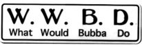 W.W.B.D. WHAT WOULD BUBBA DO - Product Image