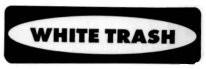WHITE TRASH - Product Image