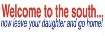 Welcome to the south...now leave your daughter and go home! - Product Image