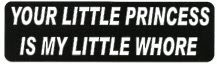 YOUR LITTLE PRINCESS IS MY LITTLE WHORE - Product Image