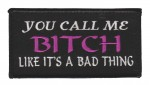 "You Call Me BITCH Like It's a Bad ThingBiker Patch4 1/2 "" x 2 1/2 ""FREE SHIPPING - Product Image"