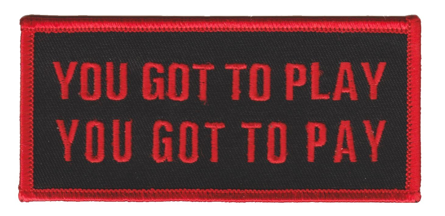 "You Got To Play You Got To PayBiker Patch4 1/2 "" x 2""FREE SHIPPING - Product Image"