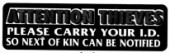ATTENTION THIEVES: Please carry your ID so next of kin can be notified - Product Image