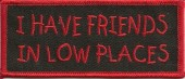 "I HAVE FRIENDS  IN LOW PLACESMotorcycle Biker Patch4 1/2"" x 1 3/4"" Available in 2 ColorsFREE SHIPPING - Product Image"