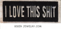 "I LOVE THIS SHIT  Motorcylce Biker Patch  1 1/2 "" x 4""  Two Color Choices  FREE SHIPPING - Product Image"