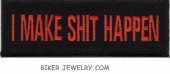 "I MAKE SHIT HAPPEN  Motorcycle Biker Patch  1 1/2"" x 4""  Two Colors  FREE SHIPPING - Product Image"