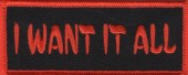 "I WANT IT ALLMotorcycle Biker Patch1 1/2"" x 4""2 ColorsFREE SHIPPING - Product Image"