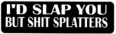 I'D SLAP YOU BUT SHIT SPLATTERS - Product Image