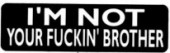 I'M NOT YOUR FUCKIN' BROTHER - Product Image