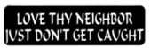 LOVE THY NEIGHBOR JUST DON'T GET CAUGHT - Product Image