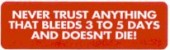 NEVER TRUST ANYTHING THAT BLEEDS 3 TO 5 DAYS AND DOESN'T DIE! - Product Image