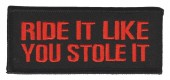 "Ride It Like You Stole It Biker Patch1 3/4"" x 4"" 3 ColorsFREE SHIPPING - Product Image"