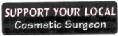 SUPPORT YOUR LOCAL Cosmetic Surgeon - Product Image