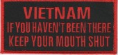 "VIETNAMIF YOU HAVEN'T BEEN THEREKEEP YOUR MOUTH SHUT Military Patch5"" x 2 1/4 ""FREE SHIPPING - Product Image"