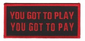 "You Got To Play You Got To PayBiker Patch4 1/2"" x 2""FREE SHIPPING - Product Image"